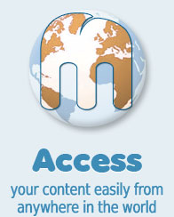 Access your content easily from anywhere in the world